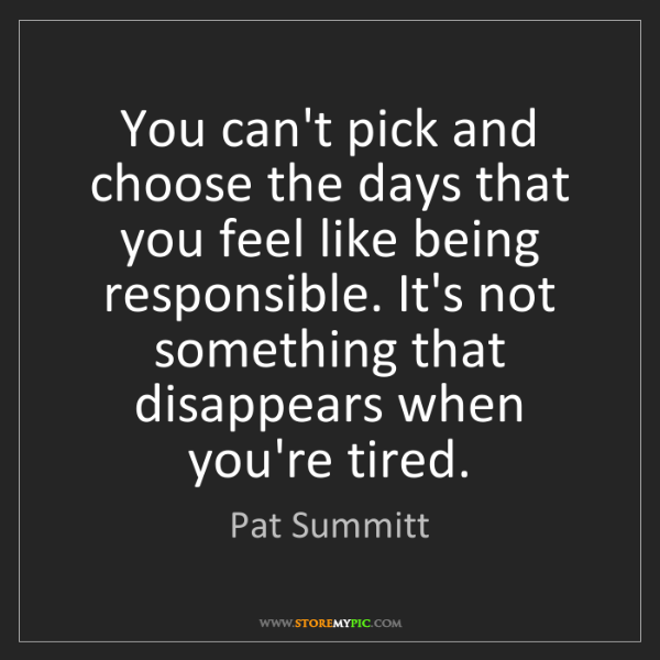 Pat Summitt: You can't pick and choose the days that you feel like...