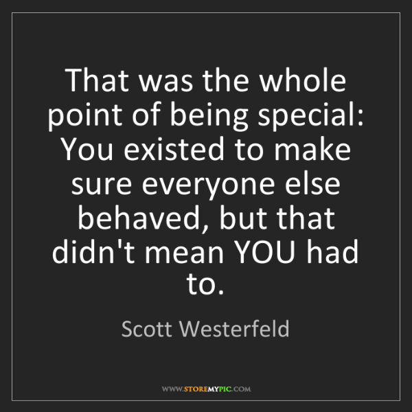 Scott Westerfeld: That was the whole point of being special: You existed...