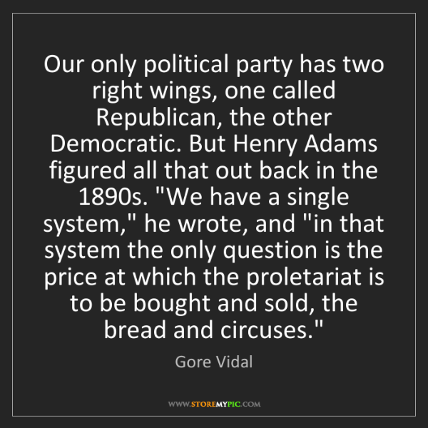 Gore Vidal: Our only political party has two right wings, one called...
