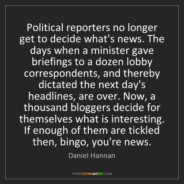 Daniel Hannan: Political reporters no longer get to decide what's news....