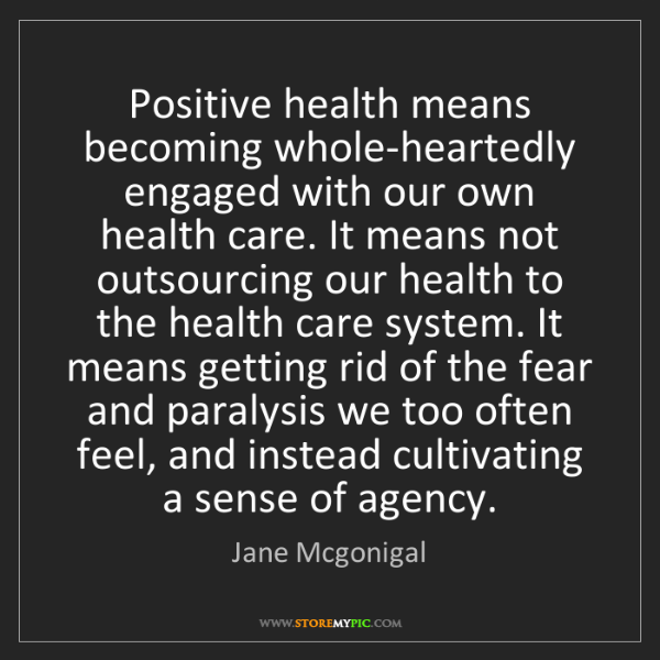 Jane Mcgonigal: Positive health means becoming whole-heartedly engaged...