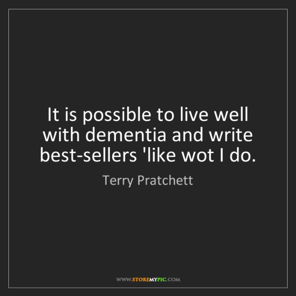 Terry Pratchett: It is possible to live well with dementia and write best-sellers...