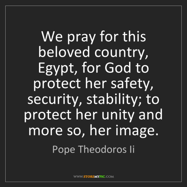 Pope Theodoros Ii: We pray for this beloved country, Egypt, for God to protect...