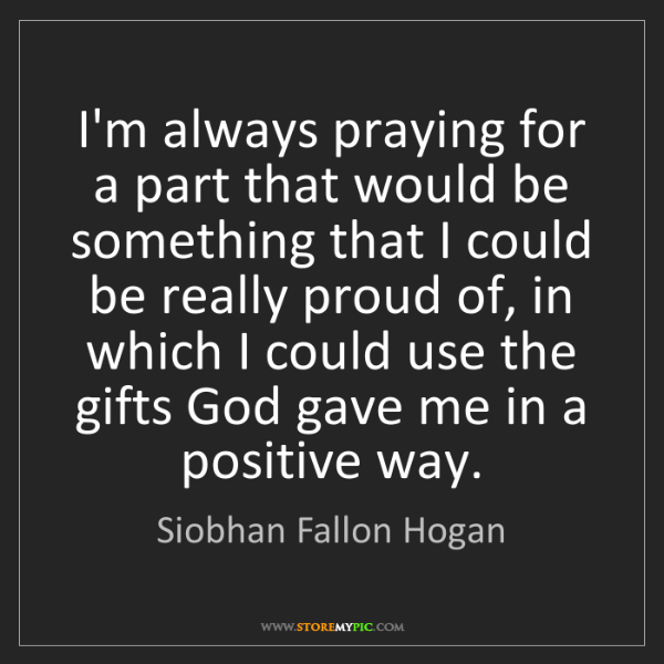 Siobhan Fallon Hogan: I'm always praying for a part that would be something...