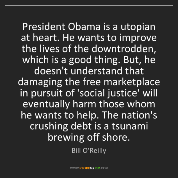 Bill O'Reilly: President Obama is a utopian at heart. He wants to improve...