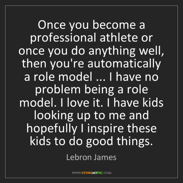 Lebron James: Once you become a professional athlete or once you do...