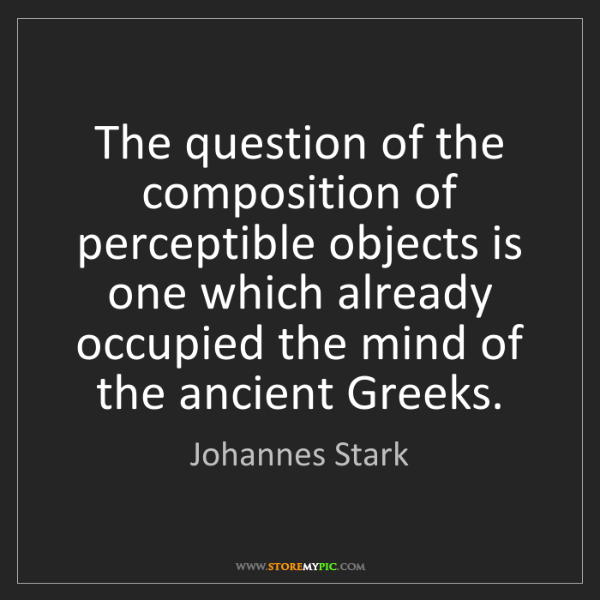 Johannes Stark: The question of the composition of perceptible objects...