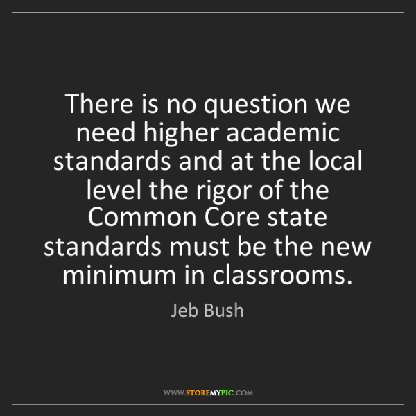 Jeb Bush: There is no question we need higher academic standards...