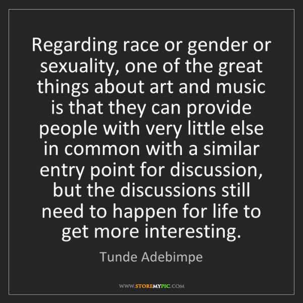 Tunde Adebimpe: Regarding race or gender or sexuality, one of the great...