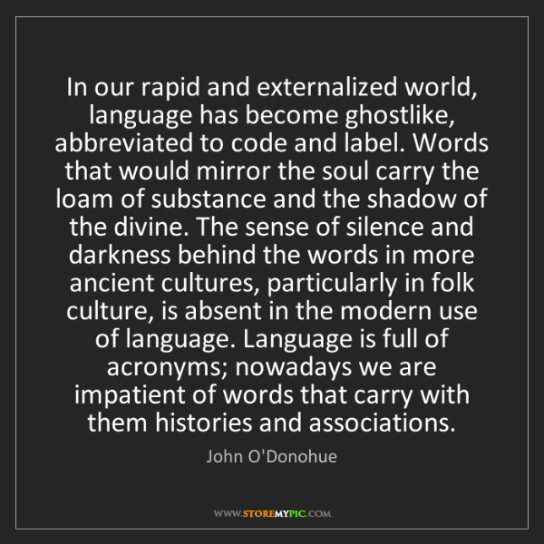 John O'Donohue: In our rapid and externalized world, language has become...