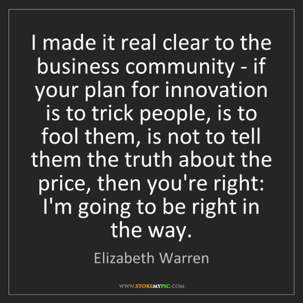Elizabeth Warren: I made it real clear to the business community - if your...