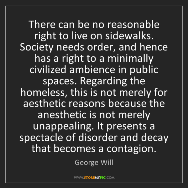 George Will: There can be no reasonable right to live on sidewalks....