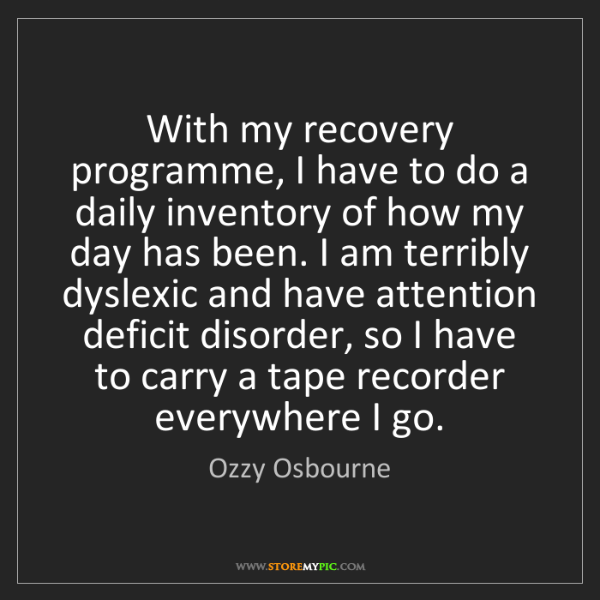Ozzy Osbourne: With my recovery programme, I have to do a daily inventory...
