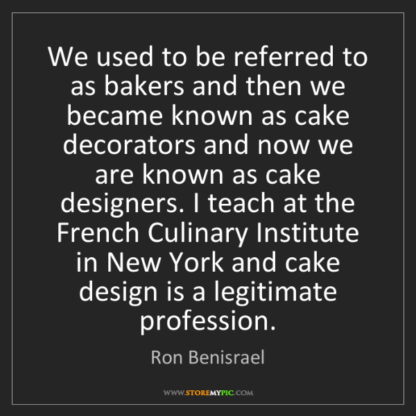 Ron Benisrael: We used to be referred to as bakers and then we became...