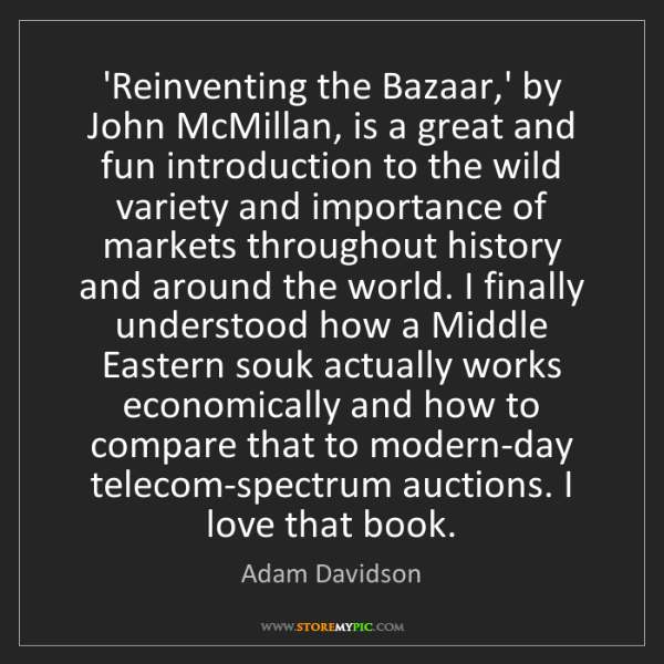 Adam Davidson: 'Reinventing the Bazaar,' by John McMillan, is a great...