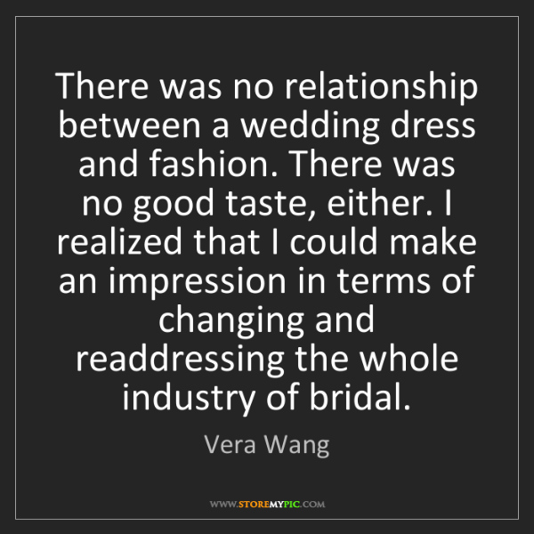 Vera Wang: There was no relationship between a wedding dress and...
