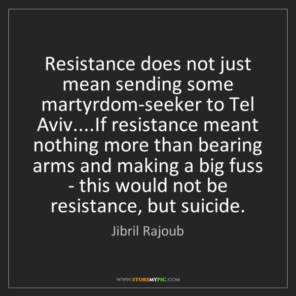 Jibril Rajoub: Resistance does not just mean sending some martyrdom-seeker...