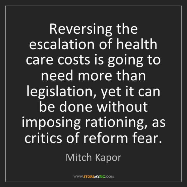Mitch Kapor: Reversing the escalation of health care costs is going...
