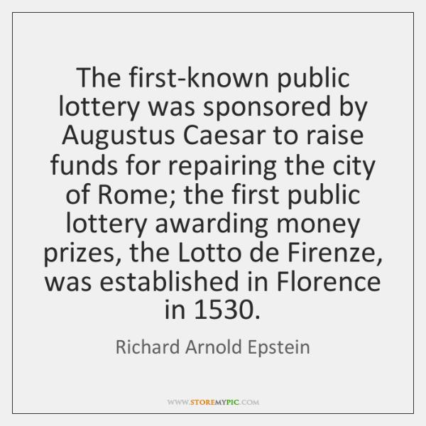 The first-known public lottery was sponsored by Augustus Caesar to raise funds ...