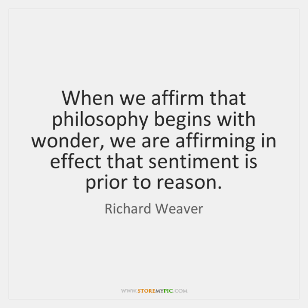 When we affirm that philosophy begins with wonder, we are affirming in ...