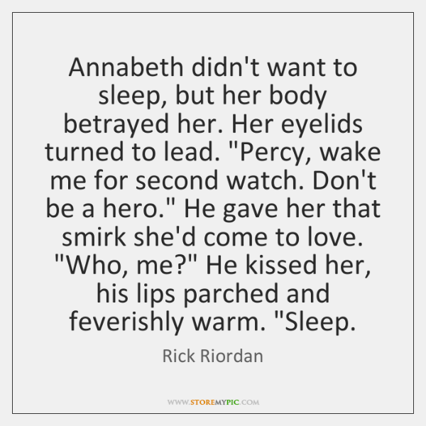 Annabeth didn't want to sleep, but her body betrayed her