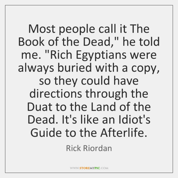 """Most people call it The Book of the Dead,"""" he told me. """"..."""
