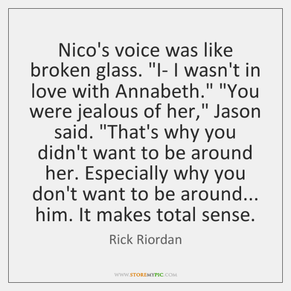 """Nico's voice was like broken glass. """"I- I wasn't in love with ..."""