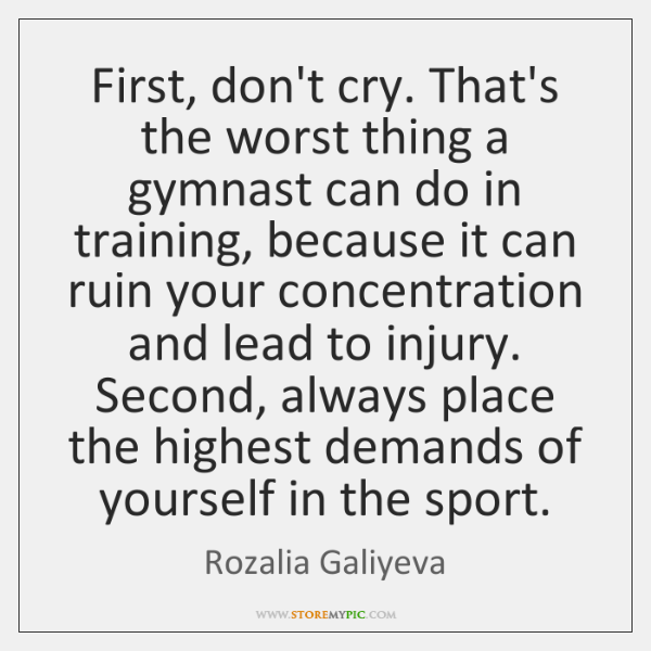 First, don't cry. That's the worst thing a gymnast can do in ...