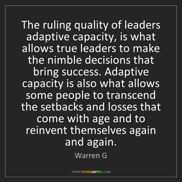 Warren G: The ruling quality of leaders adaptive capacity, is what...
