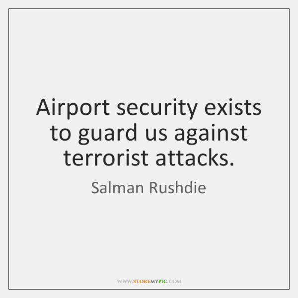 Airport security exists to guard us against terrorist attacks.