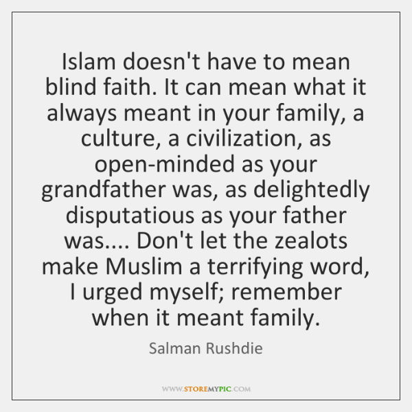 Islam Doesnt Have To Mean Blind Faith It Can Mean What It