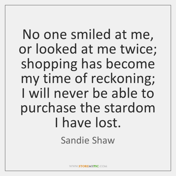 No one smiled at me, or looked at me twice; shopping has ...