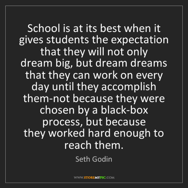 Seth Godin: School is at its best when it gives students the expectation...