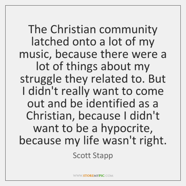 The Christian community latched onto a lot of my music, because there ...