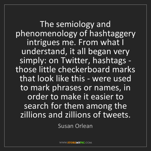 Susan Orlean: The semiology and phenomenology of hashtaggery intrigues...