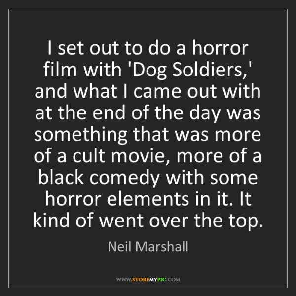 Neil Marshall: I set out to do a horror film with 'Dog Soldiers,' and...