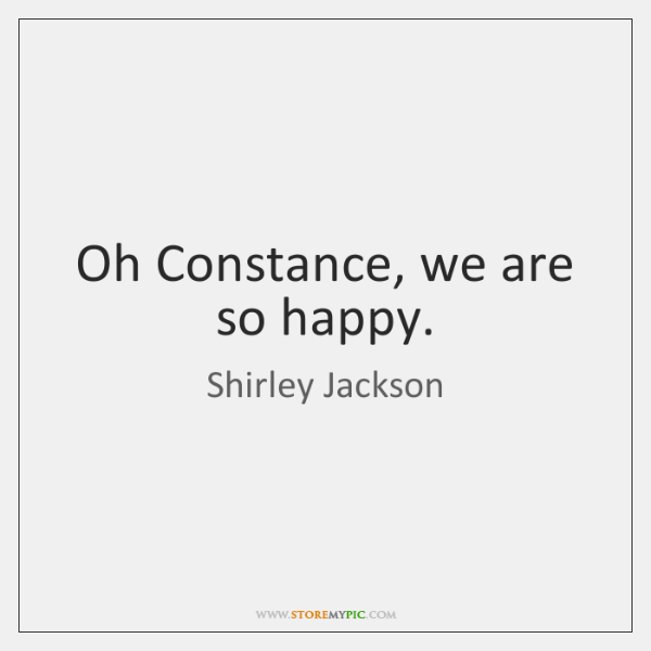 Oh Constance, we are so happy.