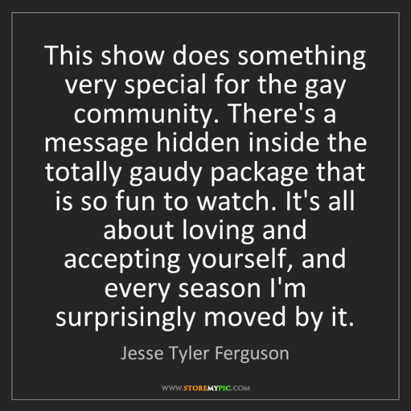 Jesse Tyler Ferguson: This show does something very special for the gay community....