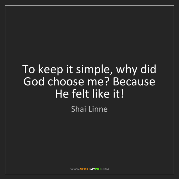 Shai Linne: To keep it simple, why did God choose me? Because He...