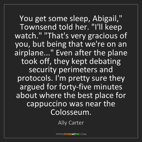"Ally Carter: You get some sleep, Abigail,"" Townsend told her. ""I'll..."