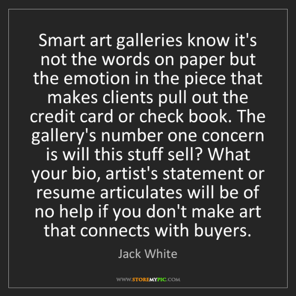 Jack White: Smart art galleries know it's not the words on paper...