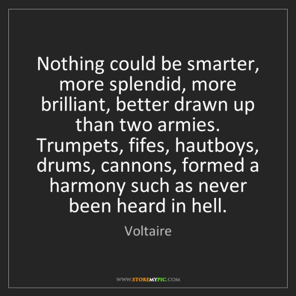 Voltaire: Nothing could be smarter, more splendid, more brilliant,...