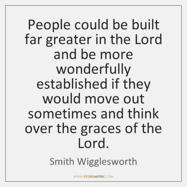 People could be built far greater in the Lord and be more ...
