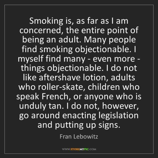 Fran Lebowitz: Smoking is, as far as I am concerned, the entire point...