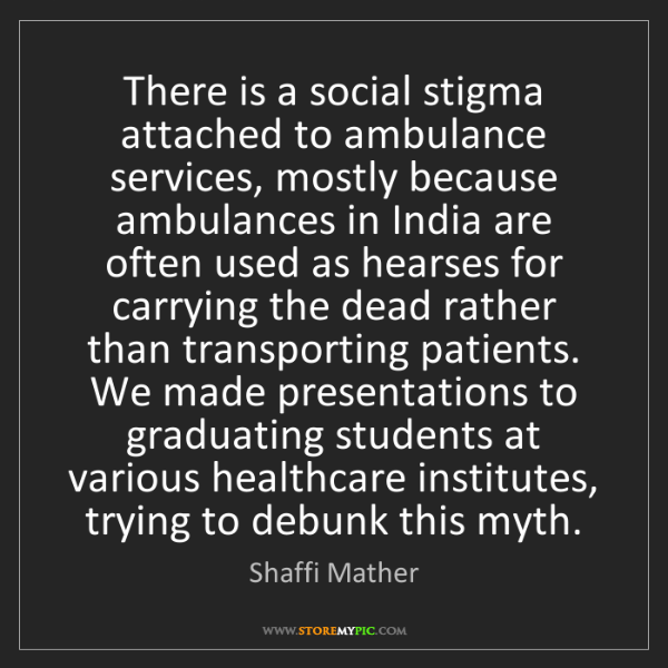 Shaffi Mather: There is a social stigma attached to ambulance services,...