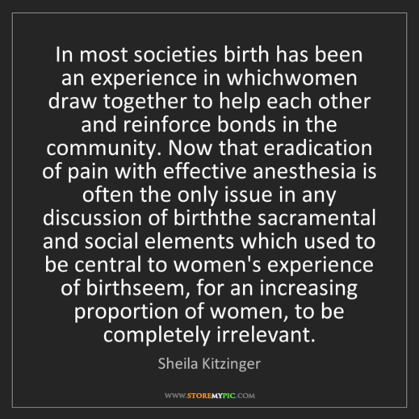Sheila Kitzinger: In most societies birth has been an experience in whichwomen...