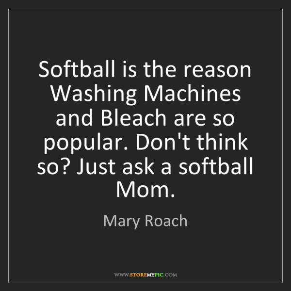 Mary Roach: Softball is the reason Washing Machines and Bleach are...