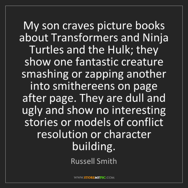 Russell Smith: My son craves picture books about Transformers and Ninja...