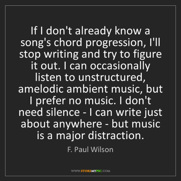 F. Paul Wilson: If I don't already know a song's chord progression, I'll...