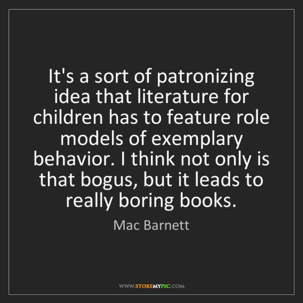 Mac Barnett: It's a sort of patronizing idea that literature for children...